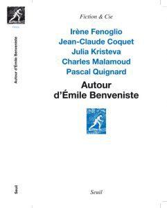 Jean-Claude Coquet, Irène Fenoglio, Julia Kristeva, Charles Malamoud, Pascal Quignard : «Autour d'Emile Benveniste . Sur l'écriture»