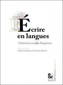 ÉCRIRE ENTRE LES LANGUES : LITTÉRATURES ET PLURILINGUISME
