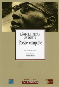 Léopold Sédar Senghor : Poésie complète. Edition critique