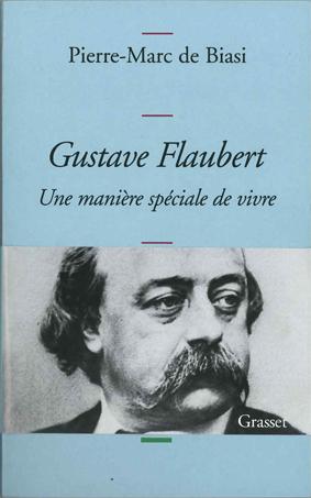 Pierre-Marc de Biasi : «Gustave Flaubert. Une manière spéciale de vivre.»