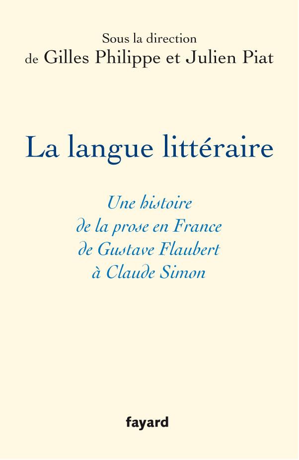 Gilles Philippe et Julien Piat (dir) : «La Langue littéraire. Une histoire de la prose en France de Gustave Flaubert à Claude Simon»