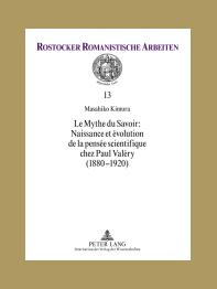Masahiko Kimura, Le Mythe du Savoir: Naissance et évolution de la pensée scientifique chez Paul Valéry (1880-1920)
