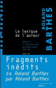Roland Barthes, « Le Lexique de l'auteur » suivi de « Fragments inédits du » Roland Barthes par Roland Barthes