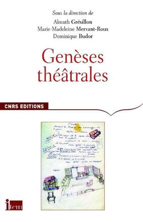 Sous la direction de Almuth Grésillon, Marie-Madeleine Mervant-Roux, Dominique Budor : Genèses théâtrales, CNRS éditions