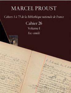 Marcel Proust, Cahier 26, édité dans la collection  « Marcel Proust, Cahiers 1 à 75 de la Bibliothèque nationale de France »
