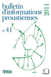 Bulletin d'Informations proustiennes, n° 41, 2011