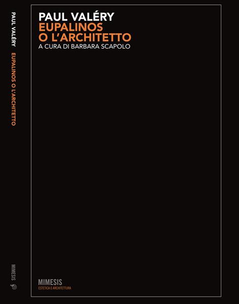 Barbara Scapolo : Paul Valéry Eupalinos o l'Architetto.