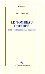 William Marx : «Le Tombeau d'Œdipe. Pour une tragédie sans tragique»