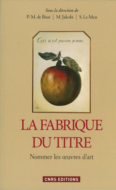 «La fabrique du titre. Nommer les oeuvres d'art». P.-M de Biasi, M. Jakobi, S. Le Men (dir)