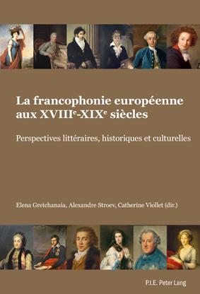 La francophonie européenne, XVIIIe-XIXe siècles. Perspectives littéraires, historiques et culturelles