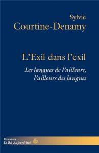 Sylvie COURTINE-DENAMY : «L'Exil dans l'exil : les langues de l'ailleurs, l'ailleurs des langues»