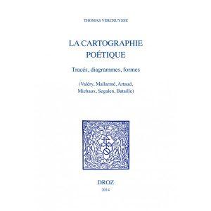 Thomas Vercruysse : «La Cartographie poétique.  Tracé, diagrammes, formes» (Valéry, Mallarmé, Artaud, Michaux, Segalen, Bataille)