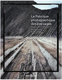 Parution : «La Fabrique photographique des paysages», Monique Sicard, Aurele Crasson, Gabrielle Andries (dir)
