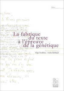 Olga Anokhina et Fatiha Idmhand (dir.), «La fabrique du texte à l'épreuve de la génétique», Paris, EAC, 2018