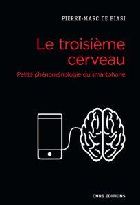 Pierre-Marc de Biasi, Le troisième cerveau. Petite phénoménologie du smartphone.