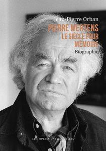 Pierre Mertens. Le siècle pour mémoire, par J.-P. Orban