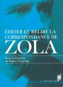 Éditer et relire la correspondance de Zola / sous la direction de Sophie Guermès