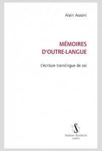 Alain Ausoni : Mémoires d'outre-langue. Écrire la vie en L2 (Séminaire de l'équipe Multilinguisme, traduction, création)