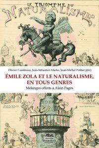 Émile Zola et le naturalisme, en tous genres. Mélanges offerts à Alain Pagès (Olivier Lumbroso, Jean-Sébastien Macke et Jean-Michel Pottier, dir.).