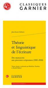 [Parution ] Jean-Louis Lebrave , Théorie et linguistique de  l'écriture.  Des manuscrits aux processus scripturaux (1983-2018)